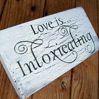 "Wedding BAR sign ""Love is ... Intoxicating"""