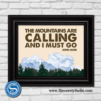 The Mountains are Calling and I Must Go - John Muir Quote 8x10 Print - Cabin Decor - Mountain House - Lake House