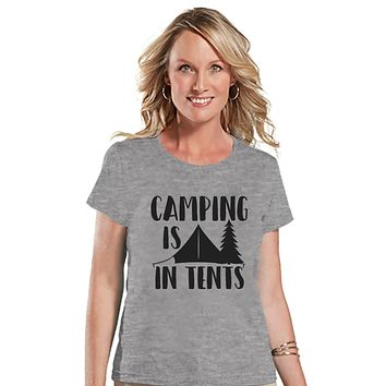 Camping Shirt - Camping is in Tents Shirt - Womens Grey T-shirt - Camping, Hiking, Outdoors, Mountain, Nature Tee - Funny Humorous T-shirt