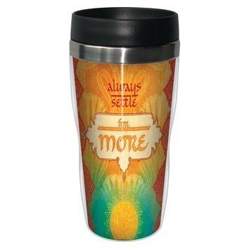 Always Settle For More Travel Mug - Premium 16 oz Stainless Lined w/ No Spill Lid