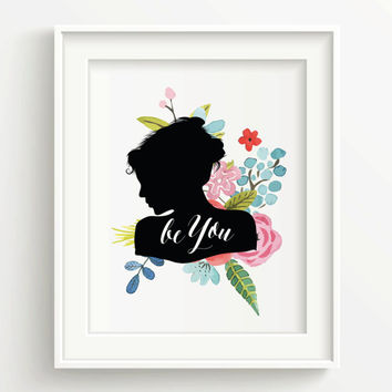 Be You Print, inspirational print, floral print, girl woman quote art, floral poster, gift for her, home decor, daughter gift, printable art