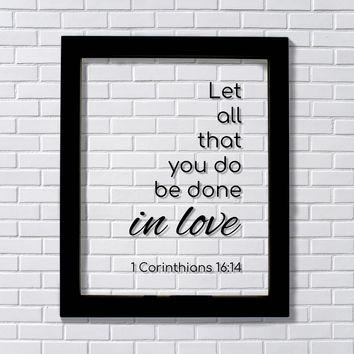 1 Corinthians 16:14 - Let all that you do be done in love - Floating Quote Scripture - Bible Verse