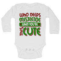 Who Needs Mistletoe When You're This Cute - Newborn Baby Bodysuits
