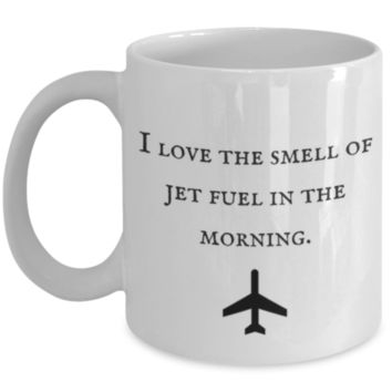 I Love The Smell Of Jet Fuel In The Morning. - Pilot Coffee Mug - Pilot Gift - Perfect Gift for Father, Brother, Husband, Wife, Mother, Sister, Friend, Coworker, Roommate