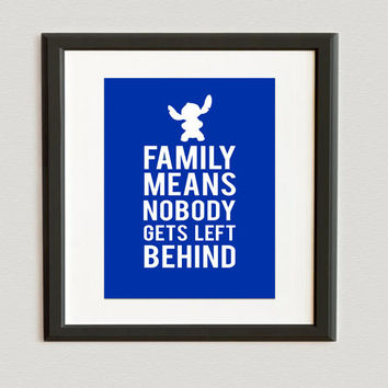YOU CHOOSE COLOR- Family Means Nobody Gets Left Behind- Stitch- Lilo & Stitch Print- Bluebird color shown
