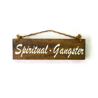 Spiritual Gangster Wood Sign