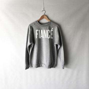 Fiancé Sweatshirt in Heather Grey - Fiancé Shirts - Fiancé and Engagement Shirts - Women's Marriage Shirts
