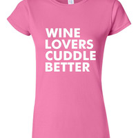 GREAT Wine Lovers Cuddle Better T-shirt! Funny wine lovers cuddle better shirt available in a variety of sizes and colors!