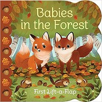 Babies in the Forest: Lift-a-Flap Children's Board Book (Babies Love) Board book – May 24, 2017