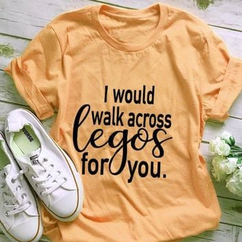 Funny Aesthetic Casual Tee I Would Walk Across Legos For You Tumblr Letter T-Shirt ladies Yellow Clothes Tops Graphic t shirt
