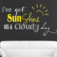 I've got sunshine on a cloudy day Vinyl Lettering decal bedroom love art  wall words graphics Home decor itswritteninvinyl