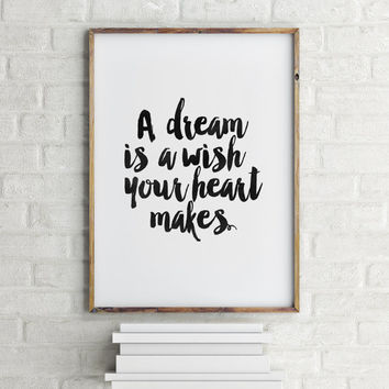 """INSPIRATIONAL Art"""" A Dream Is A Wish Your Heart Makes,Motivation,DREAMS Print,Typography Print,Printable Quote,Nursery Decor,Wall Art"""