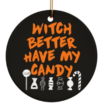 Witch Better Have My Candy Halloween Ornament Ceramic Circle Shape 3 Inches (Black)
