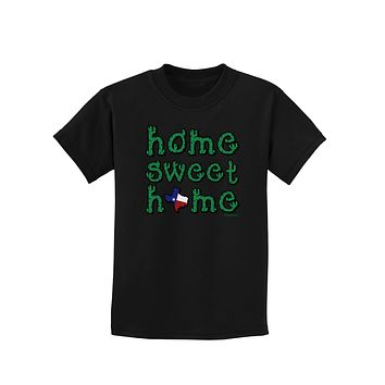 Home Sweet Home - Texas - Cactus and State Flag Childrens Dark T-Shirt by TooLoud