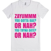Zayummm You Gotta Bae? Or Nah? You Tryna Date? Or Nah? T-shirt (idb...