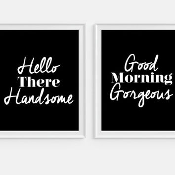 Hello There Handsome, Good Morning Gorgeous, Girly Art, Typography 5x7, 8X10, 11x14 Bedroom Art, Wall Decor, Wall Art