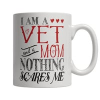 I Am A Vet and A Mom Nothing Scares Me Mug