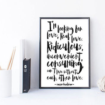 I'm looking For Love, Real Love Satc Sex and The City Carrie Bradshaw Quote Print Tv Show Valentines Day Gift For Her Couple Print