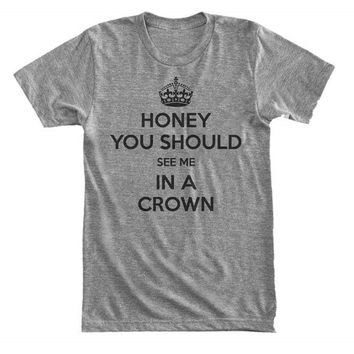 Honey you should see me in a Crown - Gray/White Unisex T-Shirt - 059