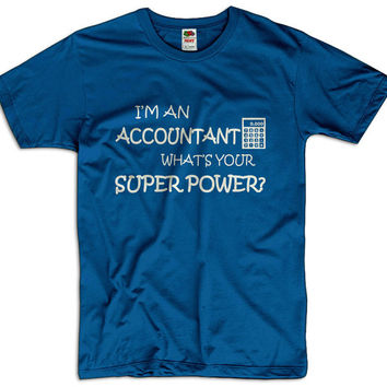 I'm An Accountant What Is Your Super Power Men Women Ladies Funny Joke Geek Clothes T shirt Tee Gift Present