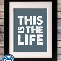 This is the Life 8x10 Quote Print - Modern Art - Personalized Print - Motivational Print