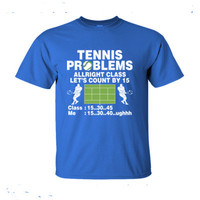 Tennis Problems Allright Class Lets Count By 15 - Ultra-Cotton T-Shirt