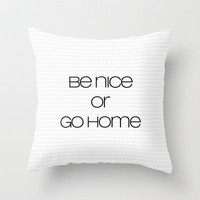 be nice or go home Throw Pillow by Sylvia Cook Photography | Society6