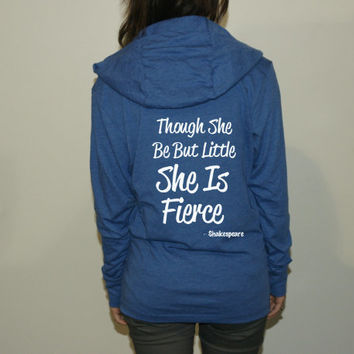 Inspirational hoodie. Workout hoodie. Shakespeare workout shirt. though she be but little she is fierce. gym hoodie. workout shirt.