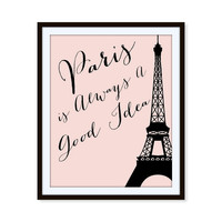 Paris French Print Travel Eiffel Tower 'Paris is Always a Good Idea' 5x7, 8x10, 11x14 Typography Art Print, Wall Decor, Home Decor