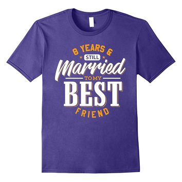 8th 8 Years Wedding Anniversary Married My Best Friend Shirt