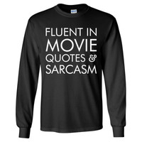 Fluent In Movie Quotes And Sarcasm - Long Sleeve T-Shirt