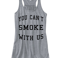 You Can't Smoke With Us Flowy Tank Top | Mean Girls Quotes You Can't Sit With Us | Womens tops weed blunts dabs medical marijuana