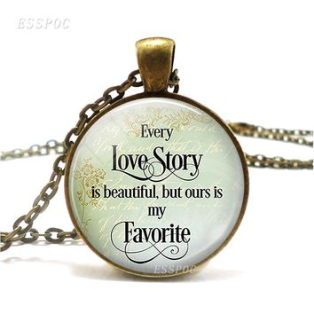 Every Love Story Is Beautiful But Our Is My Favorite Quote Bronze Necklace Glass Dome Cabochon Jewelry Pendant Valentine's Gift