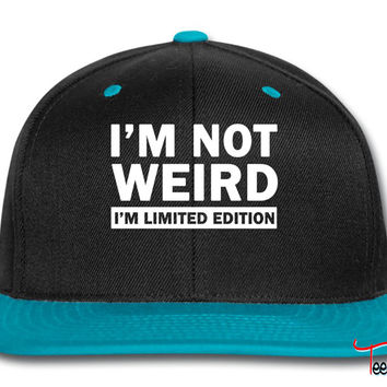 im not weird shirt im limited edition Snapback