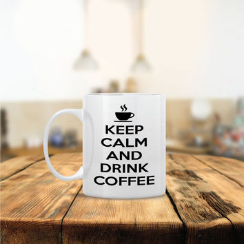 Keep Calm and Drink Coffee Ceramic Coffee Mug - Dishwasher Safe - Cute Coffee Mug- Funny Coffee Mug - Custom - Personalized