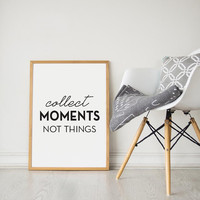 Printable Wall Art Prints, Instant Download Printable Art, Printable Quotes,Digital Print, Modern Decor, Collect Moments Not Things