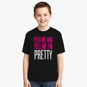 Feed me and tell me i'm pretty Youth T-shirt | Customon.com