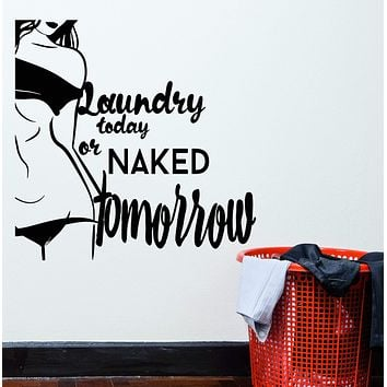 Vinyl Wall Decal Words Quotation Naked Sexy Girl Laundry Today Room Stickers (2396ig)
