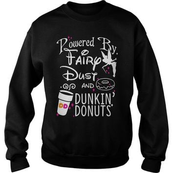 Powered by fairy dust and dunkin' donuts shirt Sweat Shirt