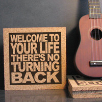 Back To School Dorm Room Gift Idea - Tears For Fears - Welcome To Your Life Theres No Turning Back - Nursery Kitchen Art - Hanging Trivet