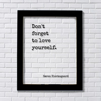 Don't forget to love yourself - Søren Kierkegaard - Floating Quote - Art Print - Self Confidence Courage Determination Morale Improvement Soren