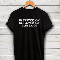 Blessed tshirt - big sean tshirt, blessings on blessings shirt, drake tshirt, drizzy tshirt, big sean shirt, drake shirts, blessed shirt