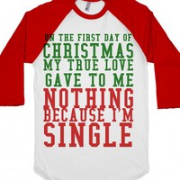 On The First Day Of Christmas My True Love Gave To Me Nothing Becau...