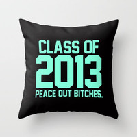 Class of 2013 Peace Out Bitches Tiffany Throw Pillow by Rex Lambo | Society6