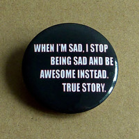 When I'm Sad I Stop Being Sad And Be Awesome Instead Quote Pinback Button Badge Pin
