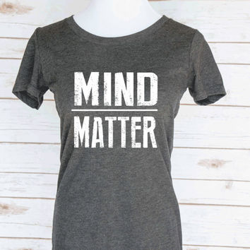 Mind over Matter Casual Graphic T-Shirt. Motivational Workout Quote. Scoop Neck Triblend Tee. Women's Clothing.