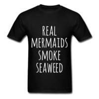 Real Mermaids Smoke Seaweed, Unisex T-Shirt