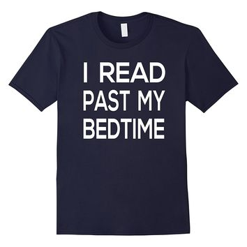 I Read Past My Bedtime T-Shirt - Funny Book Lovers Gift