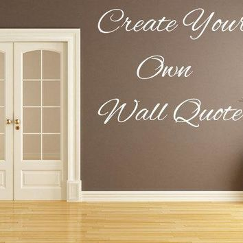Custom Wall Quote - Custom Wall Decal, Vinyl Decal, Vinyl Wall Art, Create your own quote, Bedroom Wall Decal, Wall Art