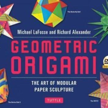 Geometric Origami: The Art of Modular Paper Sculpture: Geometric Origami